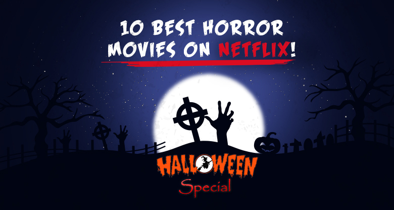 10 best horror movies to watch this halloween on netflix