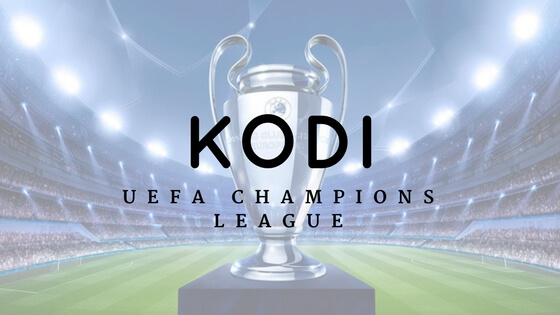 Kodi Champions League Addon to watch UCL Live