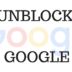 Unblock Google in 4 Easy Steps